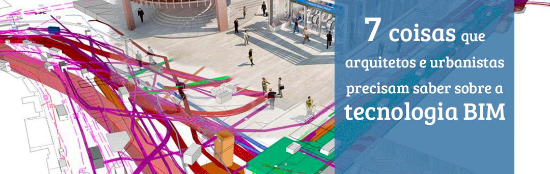 Sete coisas que arquitetos e urbanistas precisam saber sobre a tecnologia BIM